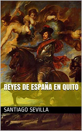 Reyes de España en Quito eBook: Sevilla, Santiago: Amazon.es ...