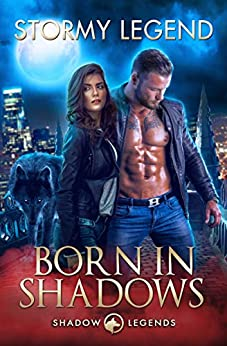 Born in Shadows: A Black Ops Paranormal Romance (Shadow Legends Book 1) by [Stormy Legend]