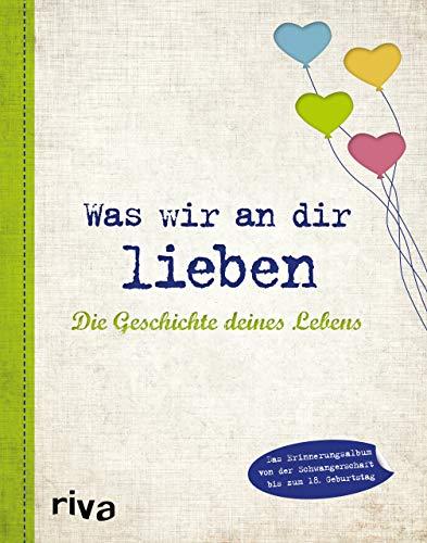 Was wir an dir lieben – Die Geschichte deines Lebens: Das Erinnerungsalbum von der Schwangerschaft bis zum 18. Geburtstag