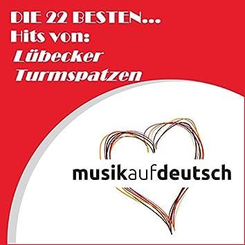 Die 22 besten... Hits von: Lübecker Turmspatzen (Musik auf Deutsch)