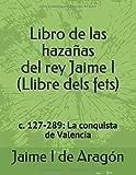 Libro de las hazañas del rey Jaime I (Llibre dels Fets): c. 127-289: La conquista de Valencia