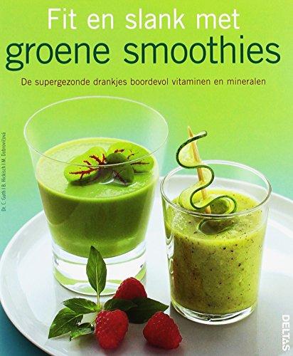 Fit en slank met groene Smoothies: De supergezonde drankjes boordevol vitaminen en mineralen