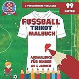 Fussball Trikot Malbuch: mit 3 verschiedenen Vorlagen - Vorder- und Rückseite - Ausmalbuch für...
