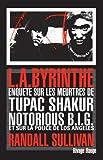 L.A.byrinthe - Enquête sur les meurtres de Tupac Shakur et Notorious B.I.G, sur l'implication de Suge Knight, le patron de Death Row Records, et sur ... à avoir éclaboussé la police de Los Angeles