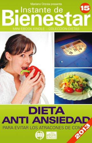 DIETA ANTI ANSIEDAD - Para evitar los atracones de comida (Instante de BIENESTAR - Colección Dietas nº 15)