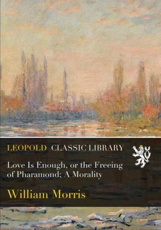 ペルセウスしかしながらラフトLove Is Enough, or the Freeing of Pharamond; A Morality