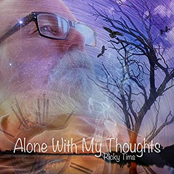 Alone With My Thoughts