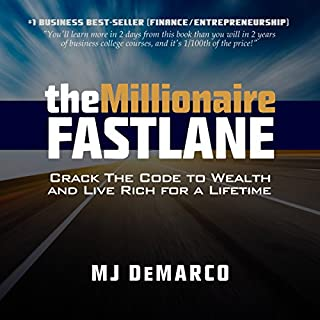 The Millionaire Fastlane: Crack the Code to Wealth and Live Rich for a Lifetime                   Written by:                                                                                                                                 MJ DeMarco                               Narrated by:                                                                                                                                 MJ DeMarco                      Length: 12 hrs and 45 mins     118 ratings     Overall 4.5