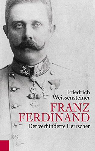 Franz Ferdinand: Der verhinderte Herrscher