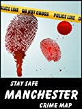 Stay Safe Crime Map of Manchester (English Edition)