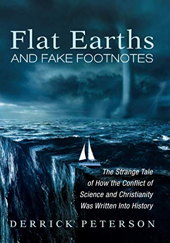 Compare Textbook Prices for Flat Earths and Fake Footnotes: The Strange Tale of How the Conflict of Science and Christianity Was Written Into History  ISBN 9781532653339 by Peterson, Derrick