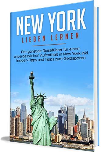 New York lieben lernen: Der günstige Reiseführer für einen unvergesslichen Aufenthalt in New York inkl. Insider-Tipps und Tipps zum Geldsparen (Erzähl-Reiseführer New York, Band 1)