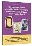 Kartenlegen lernen nach Madame Lenormand und den Legemethoden zum Thema Beruf: Lenormand Buch Teil 1 zur vertiefenden Deutung bei Arbeitssuche, für ... um die Lenormandkarten leicht zu deuten
