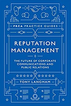 Reputation Management: The Future of Corporate Communications and Public Relations (PRCA Practice Guides) by [Tony Langham]