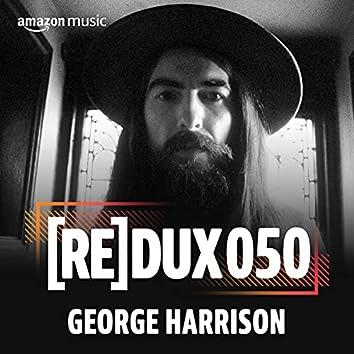 REDUX 050: George Harrison