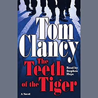 The Teeth of the Tiger                   Written by:                                                                                                                                 Tom Clancy                               Narrated by:                                                                                                                                 Stephen Hoye                      Length: 16 hrs and 43 mins     20 ratings     Overall 3.9