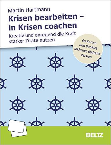 Krisen bearbeiten – in Krisen coachen: Kreativ und anregend die Kraft starker Zitate nutzen. 60 Karten und Booklet inklusive digitaler Version