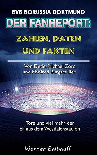 Die Borussen – Zahlen, Daten und Fakten des BVB Borussia Dortmund: Von Dede, Michael Zorc und Manfred Burgsmüller – Tore und viel mehr der Elf aus dem Westfalenstadion