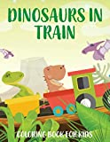 Dinosaurs in Train Coloring Book for Kids: Amazing and Kids Friendly Drawings of T-Rex, Triceratops, Brontosaurus, Pterodactyl Tyrannosaurus, Diplodocus and More. Boys & Girls Ages 4-8