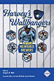Harvey's Wallbangers: The 1982 Milwaukee Brewers (SABR Digital Library Book 76)