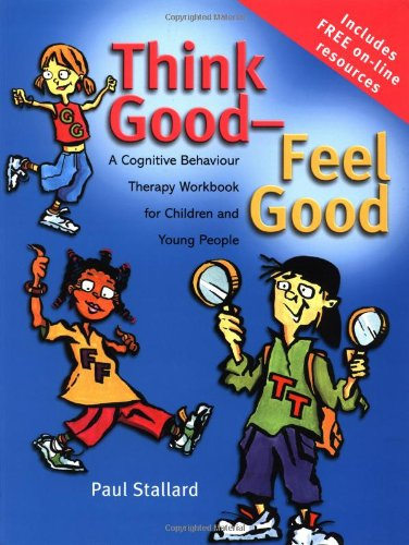 Think Good Feel Good A Cognitive Behaviour Therapy Workbook For Children And Young People
