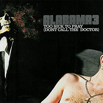 Too Sick To Pray (Dont Call The Doctor)