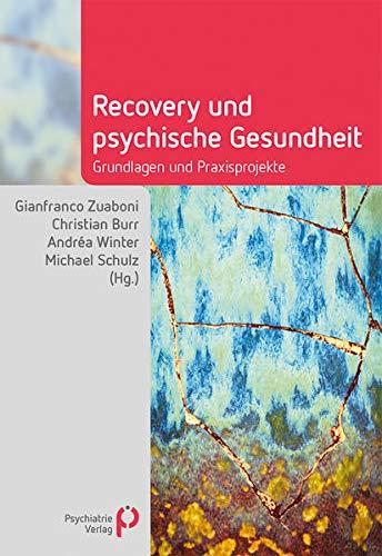 Recovery und psychische Gesundheit: Grundlagen und Praxisprojekte (Fachwissen)