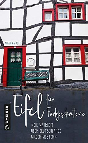Eifel für Fortgeschrittene: Die Wahrheit über Deutschlands wilden Westen (Regionalgeschichte im GMEINER-Verlag)