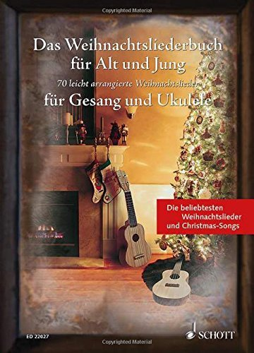 Das Weihnachtsliederbuch für Alt und Jung: 70 leicht arrangierte Weihnachtslieder für Gesang und Ukulele. Gesang und Ukulele. Liederbuch. by Sebastian Müller (2014-09-17)