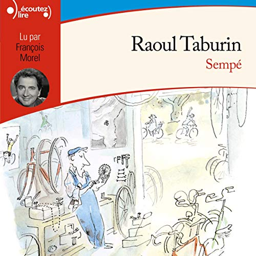Raoul Taburin                   By:                                                                                                                                 Sempé                               Narrated by:                                                                                                                                 François Morel                      Length: 32 mins     Not rated yet     Overall 0.0