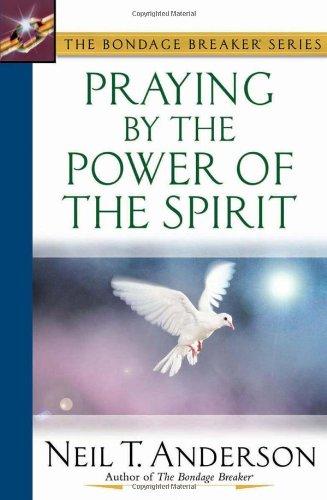 Praying by the Power of the Spirit (The Bondage Breaker® Series)