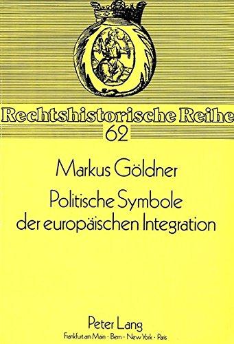 Politische Symbole der europäischen Integration: Fahne, Hymne, Hauptstadt, Pass, Briefmarke, Auszeichnungen (Rechtshistorische Reihe, Band 62)