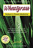 Wheatgrass Nature's Finest Medicine: The Complete Guide to Using Grasses to...