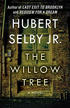 The Willow Tree: A Novel by [Hubert Selby]