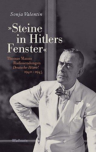 'Steine in Hitlers Fenster': Thomas Manns Radiosendungen Deutsche Hörer! 1940-1945