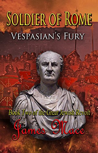Book: Soldier of Rome - Vespasian's Fury (The Great Jewish Revolt Book 2) by James Mace