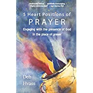 5 Heart Positions of Prayer: Engaging with the presence of God in the place of prayer