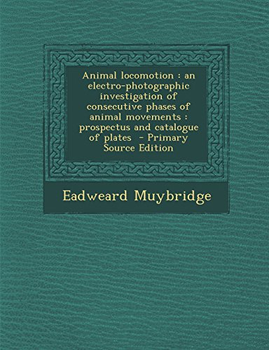 Animal Locomotion: An Electro-Photographic Investigation of Consecutive Phases of Animal Movements: Prospectus and Catalogue of Plates - Primary Source Editionの詳細を見る
