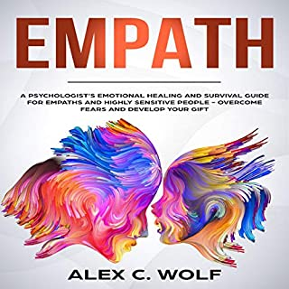 Empath     A Psychologist's Emotional Healing and Survival Guide for Empaths and Highly Sensitive People - Overcome Fears and Develop Your Gift              By:                                                                                                                                 Alex C. Wolf                               Narrated by:                                                                                                                                 Scott Frick                      Length: 3 hrs and 5 mins     16 ratings     Overall 5.0