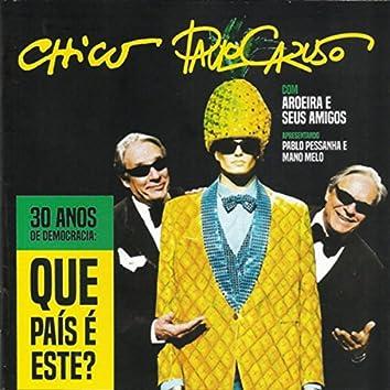 Chico e Paulo Caruso  30 Anos de Democracia