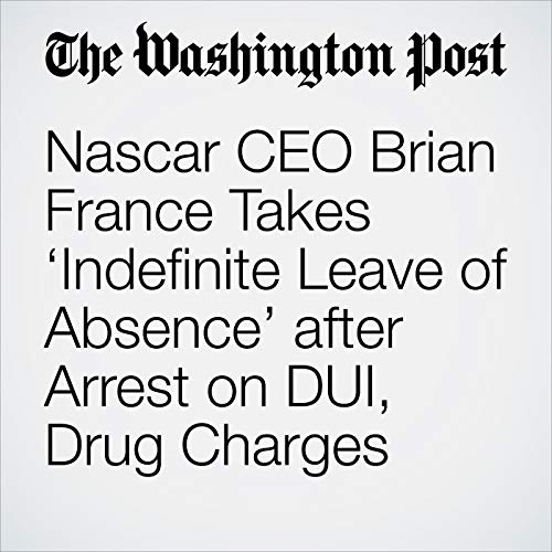 Nascar CEO Brian France Takes 'Indefinite Leave of Absence' after Arrest on DUI, Drug Charges copertina