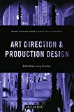 Art Direction and Production Design: A Modern History of Filmmaking (Behind the Silver Screen) - Lucy Fischer