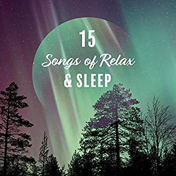 15 Songs of Relax & Sleep: 2020 Ambient Music with Beautiful Sounds of Nature for Total Relaxation, Deeper Rest, Calming Down, Night Sleep and Afternoon Nap