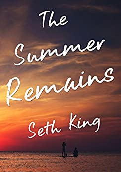 The Summer Remains by [Seth King]