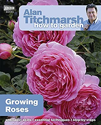Alan Titchmarsh How to Garden: Growing Roses from BBC Books