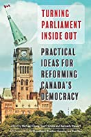 Turning Parliament Inside Out: Practical Ideas for Reforming Canada's Democracy