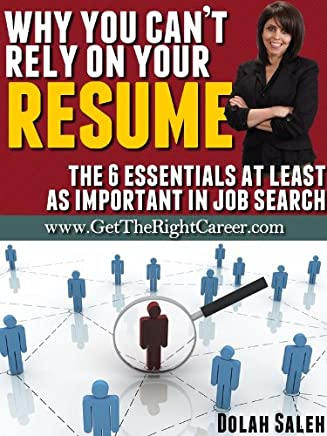 Why You Can't Rely On Your Resume: The 6 Essentials At Least As Important In Job Search