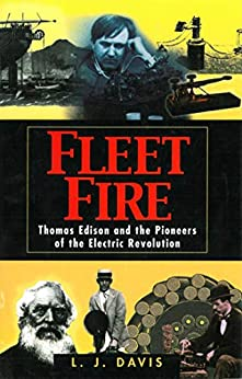 Fleet Fire: Thomas Edison and the Pioneers of the Electric Revolution by [L. J. Davis]
