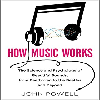 How Music Works     The Science and Psychology of Beautiful Sounds, from Beethoven to the Beatles and Beyond              By:                                                                                                                                 John Powell                               Narrated by:                                                                                                                                 Walter Dixon                      Length: 8 hrs and 7 mins     444 ratings     Overall 3.9