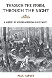 Through the Storm, Through the Night: A History of African American Christianity (The African American History Series) (The African American Experience Series)